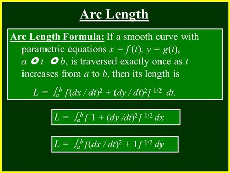 CHAPTER 2 2.4 Continuity Arc Length Arc Length Formula: If a smooth curve with parametric equations x = f (t), y = g(t), a  t  b, is traversed exactly.