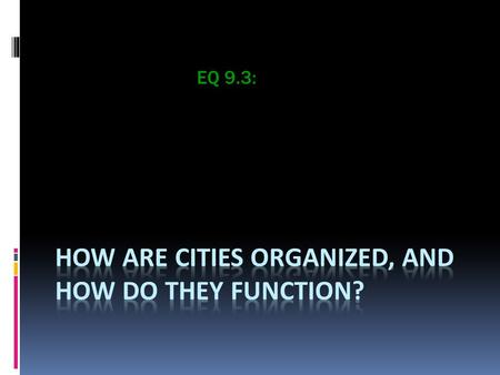 EQ 9.3:. Creating a city  Create a city using the parameters provided.  When you complete your city, compare it to the models on page 277 and 279. 