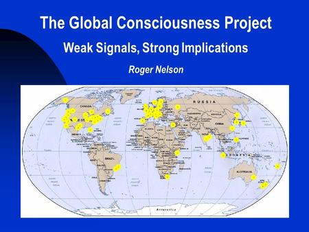 The Global Consciousness Project Weak Signals, Strong Implications Roger Nelson.