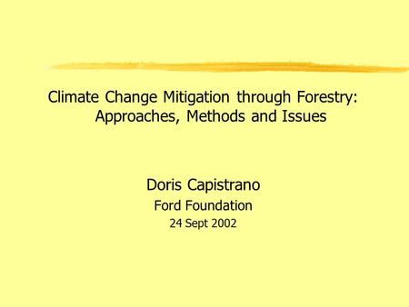 Climate Change Mitigation through Forestry: Approaches, Methods and Issues Doris Capistrano Ford Foundation 24 Sept 2002.