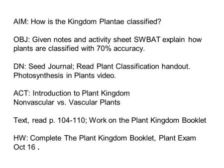 AIM: How is the Kingdom Plantae classified? OBJ: Given notes and activity sheet SWBAT explain how plants are classified with 70% accuracy. DN: Seed Journal;