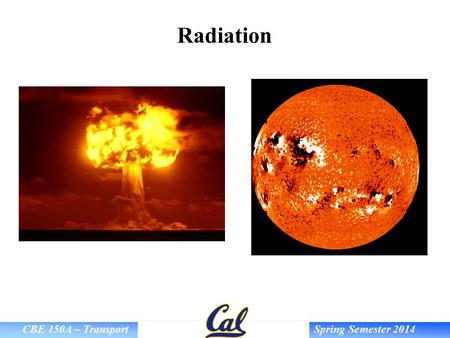 CBE 150A – Transport Spring Semester 2014 Radiation.