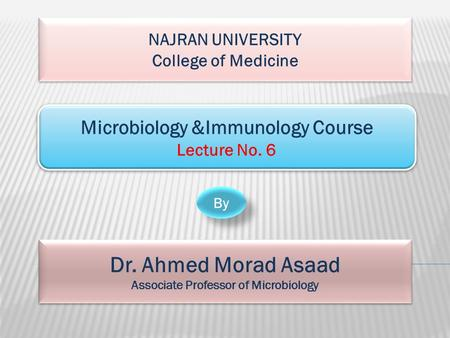 NAJRAN UNIVERSITY College of Medicine NAJRAN UNIVERSITY College of Medicine Microbiology &Immunology Course Lecture No. 6 Microbiology &Immunology Course.