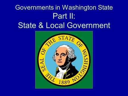 Governments in Washington State Part II: State & Local Government.