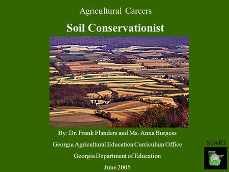 Agricultural Careers Soil Conservationist By: Dr. Frank Flanders and Ms. Anna Burgess Georgia Agricultural Education Curriculum Office Georgia Department.