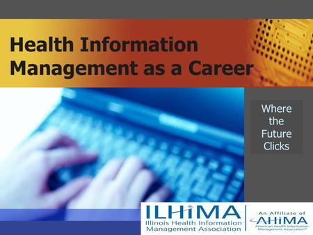 Health Information Management as a Career Where the Future Clicks.