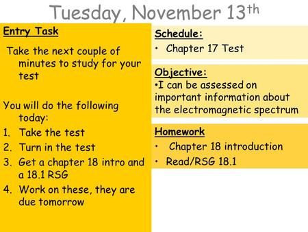 Tuesday, November 13 th Entry Task Take the next couple of minutes to study for your test You will do the following today: 1.Take the test 2.Turn in the.