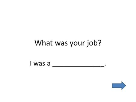 What was your job? I was a ______________.. Were you __________ ? a farmer.