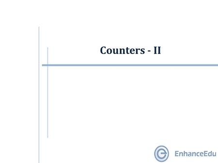 Counters - II. Outline  Synchronous (Parallel) Counters  Up/Down Synchronous Counters  Designing Synchronous Counters  Decoding A Counter  Counters.