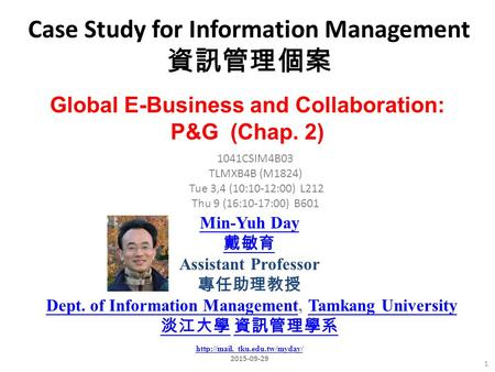 Case Study for Information Management 資訊管理個案 1 1041CSIM4B03 TLMXB4B (M1824) Tue 3,4 (10:10-12:00) L212 Thu 9 (16:10-17:00) B601 Global E-Business and Collaboration: