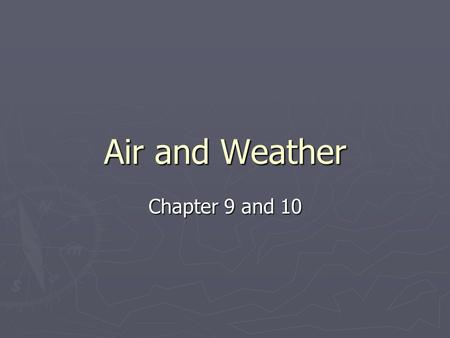 Air and Weather Chapter 9 and 10. Atmosphere ► 5 layers: ► 1. Troposphere – area closest to the ground, 75%of the gases, dust, ice and liquid water-Weather,