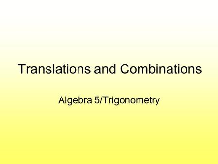 Translations and Combinations Algebra 5/Trigonometry.