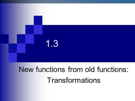 1.3 New functions from old functions: Transformations.