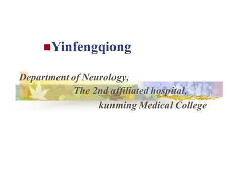 Department of Neurology, The 2nd affiliated hospital,  kunming Medical College Yinfengqiong.