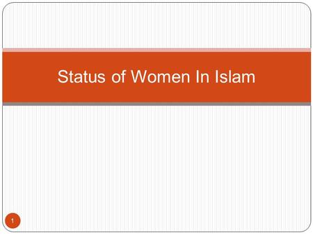 1 Status of Women In Islam. Status of women in Islam 2 Islam bestowed a splendid status by : Giving important role is society Giving various rights in.