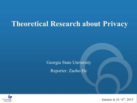 The world's libraries. Connected. Theoretical Research about Privacy Georgia State University Reporter: Zaobo He Seminar in 10 / 07 / 2015.