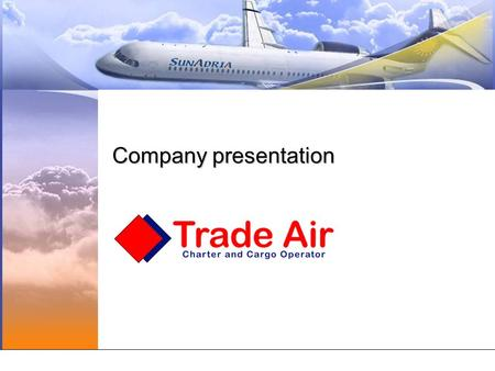 Company presentation. General Information Privatly owned airline, established in April 1994 Main activities are passenger and cargo charter flights –Ad.