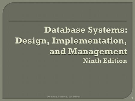 Database Systems, 9th Edition 1.  In this chapter, students will learn: That the relational database model offers a logical view of data About the relational.