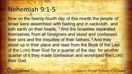 A series through the book of Nehemiah Nehemiah 9:1-5 Now on the twenty-fourth day of this month the people of Israel were assembled with fasting and in.