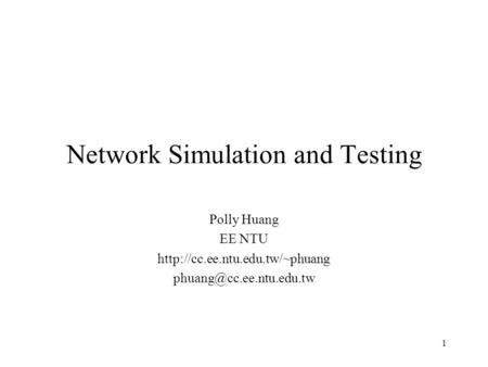 1 Network Simulation and Testing Polly Huang EE NTU