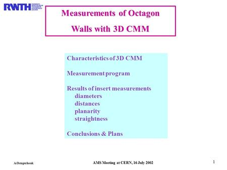 A.Ostaptchouk AMS Meeting at CERN, 16 July 2002 1 Measurements of Octagon Walls with 3D CMM Characteristics of 3D CMM Measurement program Results of insert.