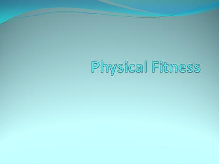Elements of Fitness Cardio Respiratory Endurance Muscular Strength Muscular Endurance Flexibility Body Composition.