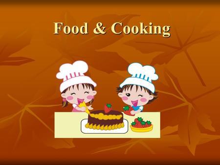 Food & Cooking. Warm Up 1. Name five kinds of seasons / drinks / foods in the kitchen area. kitchen area. 2. What do you usually eat for breakfast / lunch.
