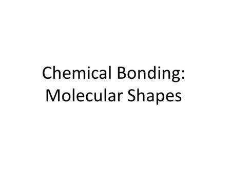 Chemical Bonding: Molecular Shapes. VSEPR Theory From a correct Lewis structure, we can get to the 3-D shape using this theory. VSEPR stands for valence.
