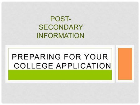 PREPARING FOR YOUR COLLEGE APPLICATION POST- SECONDARY INFORMATION.