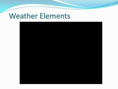Weather Elements. Summary from Lesson 2 ____________ is the passage of energy, particularly heat and electricity, through an object. An example is a frying.