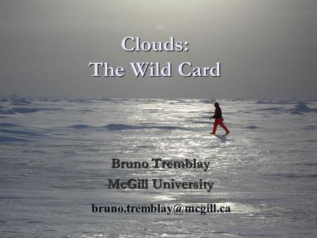 Clouds: The Wild Card Bruno Tremblay McGill University