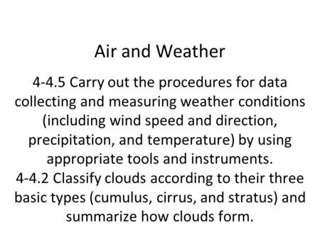 Air and Weather 4-4.5 Carry out the procedures for data collecting and measuring weather conditions (including wind speed and direction, precipitation,