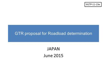 GTR proposal for Roadload determination JAPAN June 2015 WLTP-11-13e.