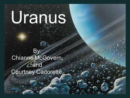 Uranus By: Chianne McGovern, and Courtney Cadorette.