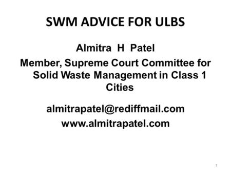SWM ADVICE FOR ULBS Almitra H Patel Member, Supreme Court Committee for Solid Waste Management in Class 1 Cities