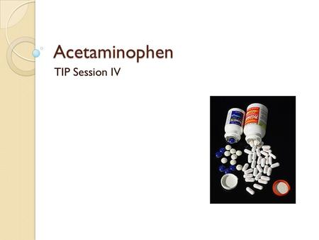 Acetaminophen TIP Session IV. History Acetaminophen (paracetamol) was introduced in 1893 but remained unpopular for more than 50 years, until it was observed.