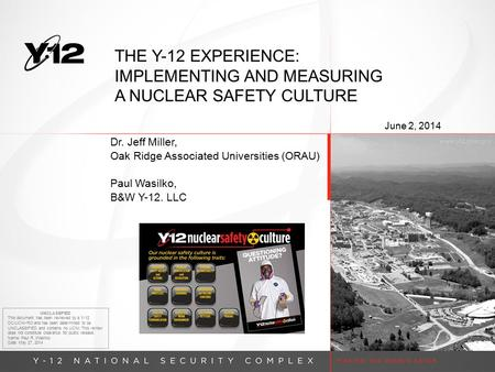THE Y-12 EXPERIENCE: IMPLEMENTING AND MEASURING A NUCLEAR SAFETY CULTURE Dr. Jeff Miller, Oak Ridge Associated Universities (ORAU) Paul Wasilko, B&W Y-12.
