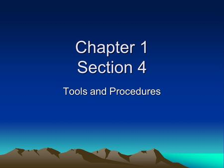 Chapter 1 Section 4 Tools and Procedures. Tools play a major role in science.