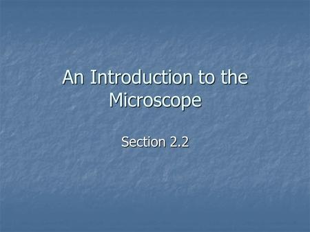 An Introduction to the Microscope Section 2.2. Magnifying Cells To see most cells, you need to use a microscope. A microscope has one or more lenses that.