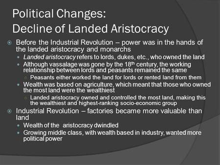 Political Changes: Decline of Landed Aristocracy  Before the Industrial Revolution – power was in the hands of the landed aristocracy and monarchs Landed.