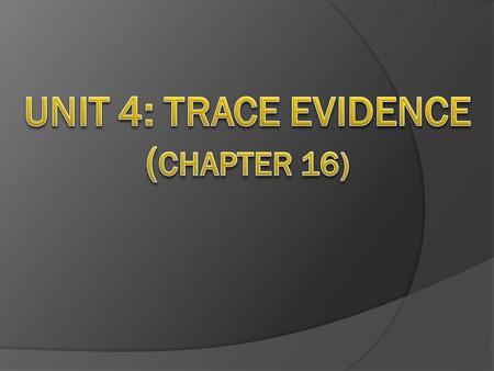 I. Trace evidence=  Physical evidence found at a crime scene in small but measurable amounts  Examples: hair, glass, fibers, paint, pollen, gunshot.