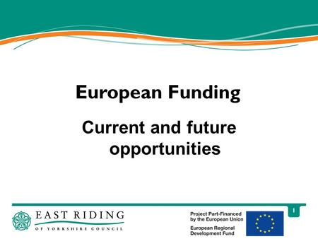 1 European Funding Current and future opportunities.