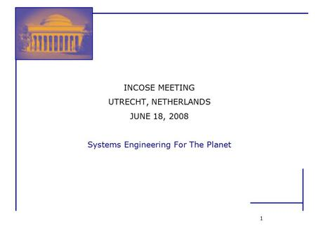 1 INCOSE MEETING UTRECHT, NETHERLANDS JUNE 18, 2008 Systems Engineering For The Planet.