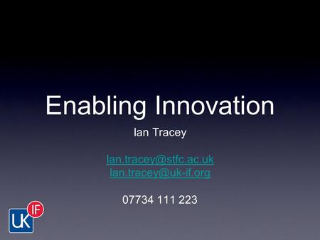 Enabling Innovation Ian Tracey  07734 111 223.