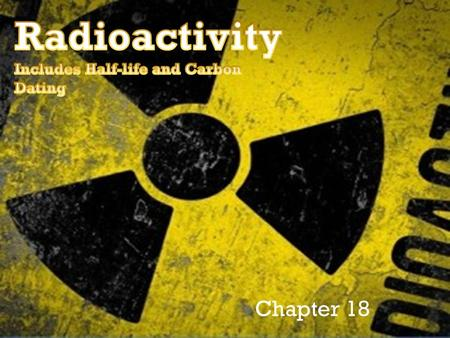 Chapter 18. + TED:Radioactivity-Expect the Unexpected by Steve Weatherall https://youtu.be/TJgc28csgV0?list=PL hDvDlD3b85zmvERO_rSSUj3FVWScEA _X.