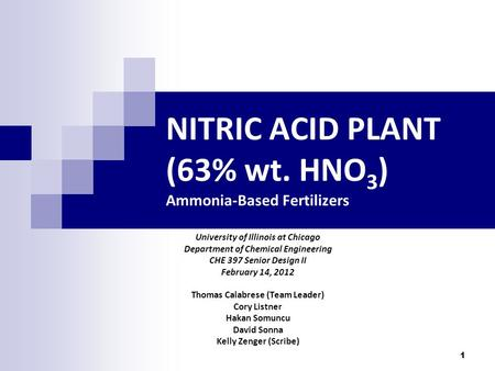 1 NITRIC ACID PLANT (63% wt. HNO 3 ) Ammonia-Based Fertilizers University of Illinois at Chicago Department of Chemical Engineering CHE 397 Senior Design.