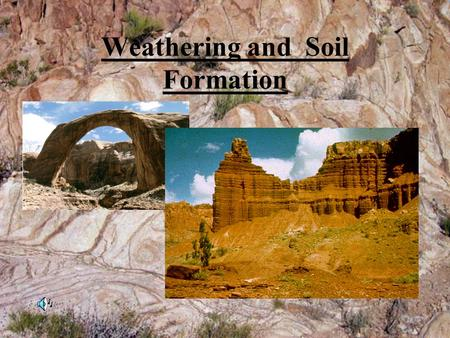 Weathering and Soil Formation. Weathering… Weathering – the breaking down of rock and other materials on the Earth's surface. A slow, continuous process.