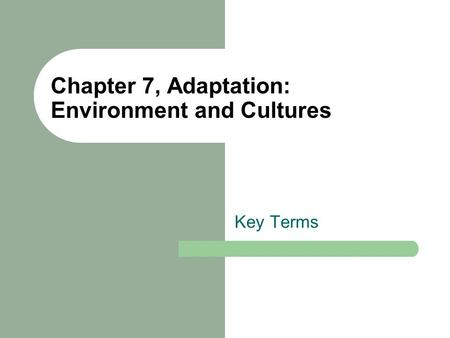 Chapter 7, Adaptation: Environment and Cultures Key Terms.