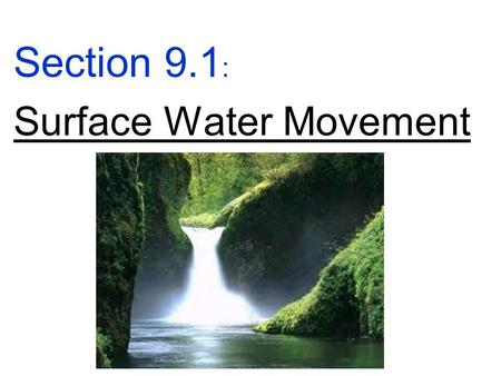 Section 9.1 : Surface Water Movement. Objective SES3. Students will explore the actions of water, wind, ice, and gravity that create landforms and systems.