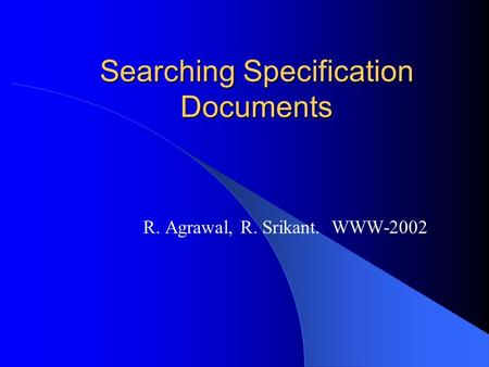 Searching Specification Documents R. Agrawal, R. Srikant. WWW-2002.